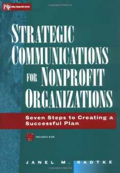 Strategic Communications for Nonprofit Organizations: Seven Steps to Creating a Successful Plan (Wiley Nonprofit Law, Finance and Management Series)