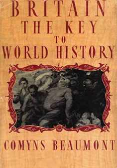 BRITAIN - THE KEY TO WORLD HISTORY Hardback