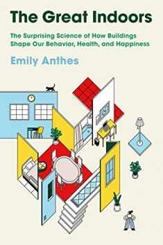 The Great Indoors: The Surprising Science of How Buildings Shape Our Behavior, Health, and Happiness