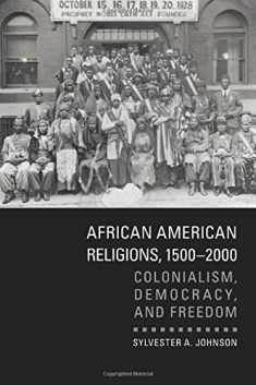 African American Religions, 1500–2000: Colonialism, Democracy, and Freedom