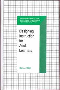 Designing Instruction for Adult Learners (The Professional Practices in Adult Education and Human Resource Development Series)