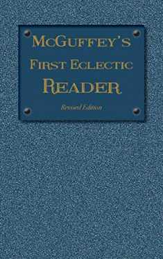McGuffey's First Eclectic Reader: Revised Edition (1879) (1879 McGuffey Readers)