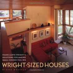Wright-Sized Houses: Frank Lloyd Wright's Solutions for Making Small Houses Feel Big