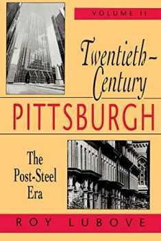 Twentieth-Century Pittsburgh, Volume Two: The Post-Steel Era (Volume 2)
