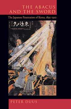The Abacus and the Sword: The Japanese Penetration of Korea, 1895-1910 (Volume 4) (Twentieth Century Japan: The Emergence of a World Power)