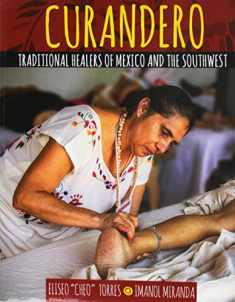 Curandero: Traditional Healers of Mexico and the Southwest