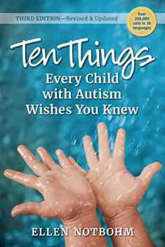 Ten Things Every Child with Autism Wishes You Knew (Revised and Updated)