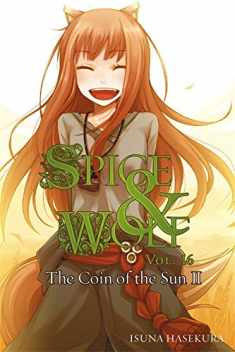 Spice and Wolf, Vol. 16: The Coin of the Sun II - light novel (Spice and Wolf, 16)