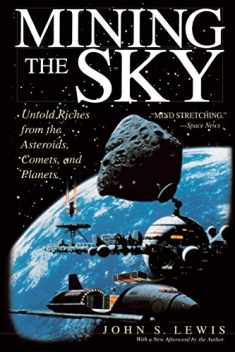 Mining the Sky: Untold Riches From The Asteroids, Comets, And Planets (Helix Book)