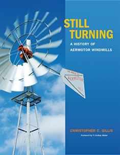 Still Turning: A History of Aermotor Windmills (Volume 27) (Tarleton State University Southwestern Studies in the Humanities)