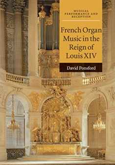 French Organ Music in the Reign of Louis XIV (Musical Performance and Reception)