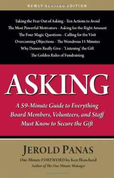 Asking: A 59-Minute Guide to Everything Board Members, Volunteers, and Staff Must Know to Secure the Gift, Newly Revised Edition