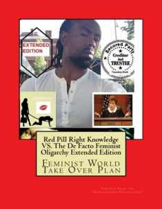 Red Pill Right Knowledge VS. The De Facto Feminist Oligarchy Extended Edition: Feminist World Take Over Plan (Volume 2)