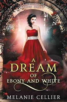 A Dream of Ebony and White: A Retelling of Snow White (Beyond the Four Kingdoms) (Volume 4)