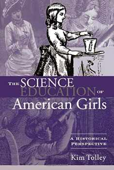 The Science Education of American Girls: A Historical Perspective (Studies in the History of Education (Paperback))