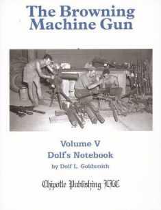 The Browning Machine Gun: Volume 5: Dolf's Notebook