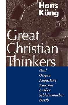 Great Christian Thinkers: Paul, Origen, Augustine, Aquinas, Luther, Schleiermacher, Barth