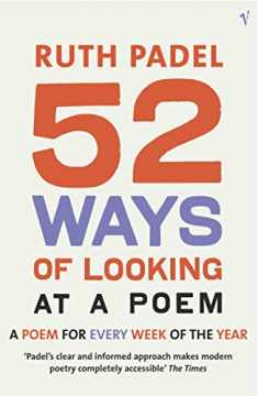 52 Ways of Looking at a Poem : A Poem for Every Week of the Year