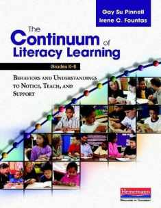 The Continuum of Literacy Learning, Grades K-8: Behaviors and Understandings to Notice, Teach, and Support