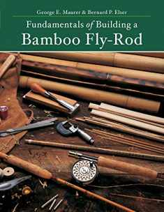 Fundamentals of Building a Bamboo Fly-Rod (Second Edition)