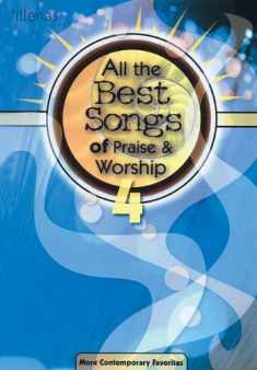All the Best Songs of Praise & Worship 4: More Contemporary Favorites