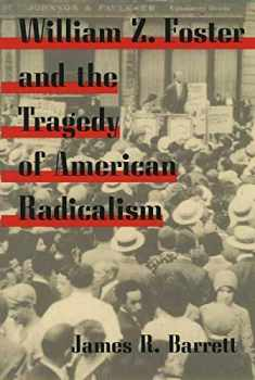 William Z. Foster and the Tragedy of American Radicalism (Working Class in American History)