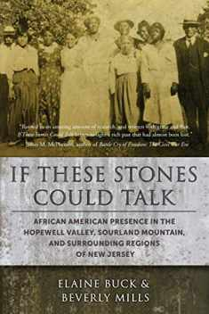 If These Stones Could Talk: African American Presence in the Hopewell Valley, Sourland Mountain and Surrounding Regions of New Jersey