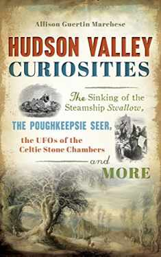 Hudson Valley Curiosities: The Sinking of the Steamship Swallow, the Poughkeepsie Seer, the UFOs of the Celtic Stone Chambers and More