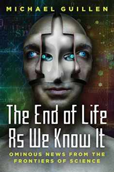 The End of Life as We Know It: Ominous News From the Frontiers of Science