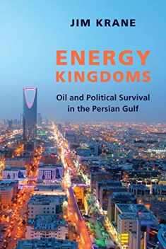 Energy Kingdoms: Oil and Political Survival in the Persian Gulf (Center on Global Energy Policy Series)