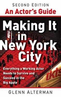 An Actor's Guide―Making It in New York City, Second Edition: Everything a Working Actor Needs to Survive and Succeed in the Big Apple