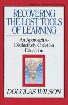Recovering the Lost Tools of Learning: An Approach to Distinctively Christian Education (Volume 12)