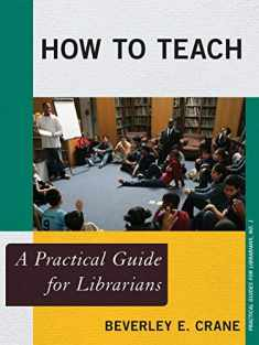 How to Teach: A Practical Guide for Librarians (Practical Guides for Librarians)