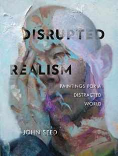 Disrupted Realism: Paintings for a Distracted World