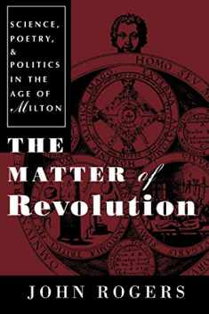 The Matter of Revolution: Science, Poetry, and Politics in the Age of Milton