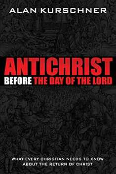 Antichrist Before the Day of the Lord: What Every Christian Needs to Know about the Return of Christ