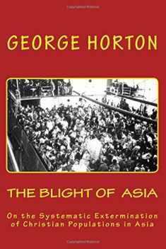 THE BLIGHT of ASIA: On the Systematic Extermination of Christian Populations in Asia