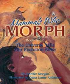 Mammals Who Morph: The Universe Tells Our Evolution Story