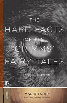 The Hard Facts of the Grimms' Fairy Tales: Expanded Edition (Princeton Classics)