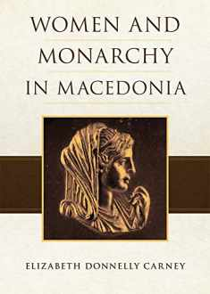 Women and Monarchy in Macedonia (Oklahoma Series in Classical Culture)