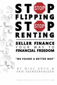 Stop Flipping Stop Renting Seller Finance Your Way to Financial Freedom