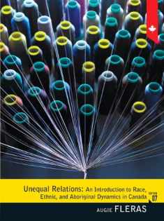 Unequal Relations: An Introduction to Race, Ethnic, and Aboriginal Dynamics in Canada, Seventh Edition (7th Edition)