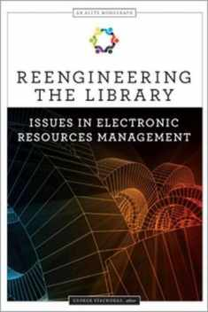 Reengineering the Library: Issues in Electronic Resources Management (Alcts Monograph)