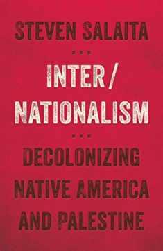 Inter/Nationalism: Decolonizing Native America and Palestine (Indigenous Americas)