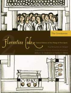 Florentine Codex: Book 2: Book 2: The Ceremonies (Florentine Codex: General History of the Things of New Spain)