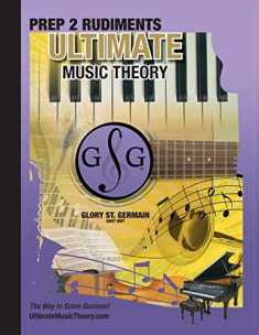 Prep 2 Rudiments Ultimate Music Theory: Prep 2 Rudiments Ultimate Music Theory Workbook includes the UMT Guide & Chart, 12 Step-by-Step Lessons & 12 ... (Ultimate Music Theory Rudiments Books)