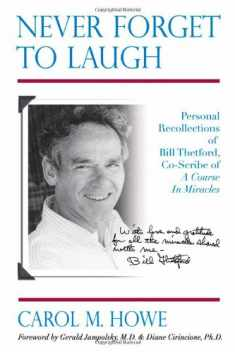 Never Forget To Laugh: Personal Recollections of Bill Thetford, Co-Scribe of A Course In Miracles