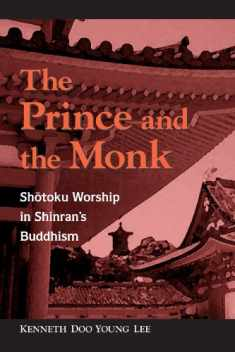 The Prince and Monk: Shotoku Worship in Shinran's Buddhism