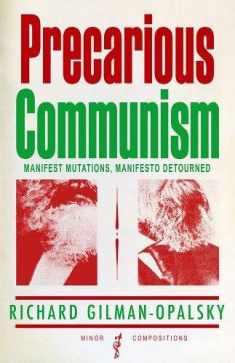 Precarious Communism: Manifest Mutations, Manifesto Detourned (Minor Compositions)