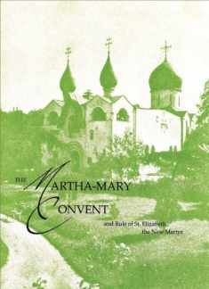 The Martha-Mary Convent: and Rule of St. Elizabeth the New Martyr